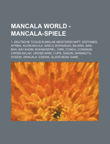 9781234716837: Mancala World - Mancala-Spiele: 1. Deutsche Togus Kumalak Meisterschaft, 55stones, Afrika, Alemungula, Awele Bohnanza, Ba-Awa, Ban-Ban, Bay Khom, Bohn
