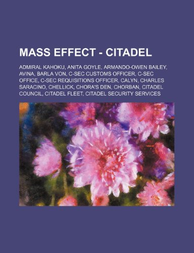 9781234716844: Mass Effect - Citadel: Admiral Kahoku, Anita Goyle, Armando-Owen Bailey, Avina, Barla Von, C-SEC Customs Officer, C-SEC Office, C-SEC Requisi