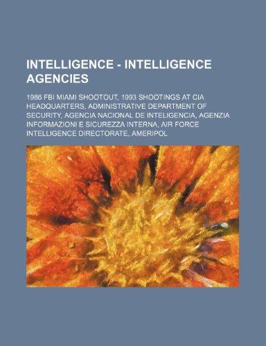 9781234717094: intelligence - intelligence agencies: 1986 fbi miami shootout, 1993 shootings at cia headquarters, administrative department of security, agencia naci