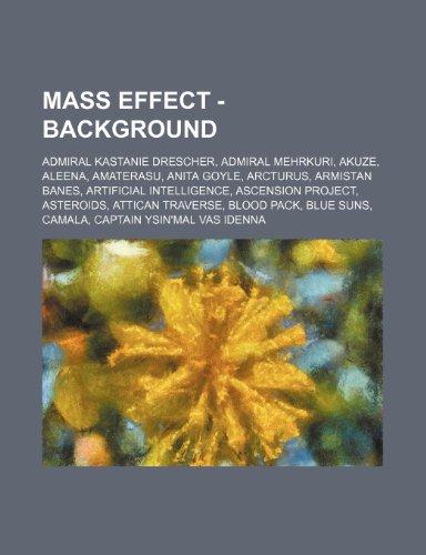 9781234717209: Mass Effect - Background: Admiral Kastanie Drescher, Admiral Mehrkuri, Akuze, Aleena, Amaterasu, Anita Goyle, Arcturus, Armistan Banes, Artifici