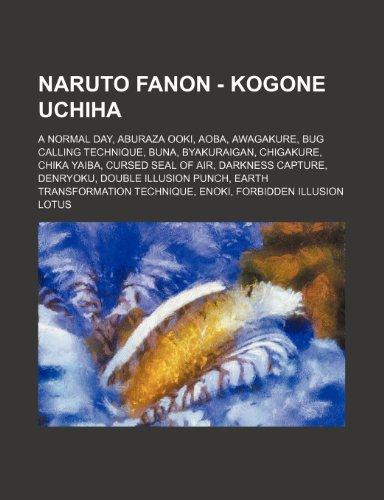 9781234718923: Naruto Fanon - Kogone Uchiha: A Normal Day, Aburaza Ooki, Aoba, Awagakure, Bug Calling Technique, Buna, Byakuraigan, Chigakure, Chika Yaiba, Cursed