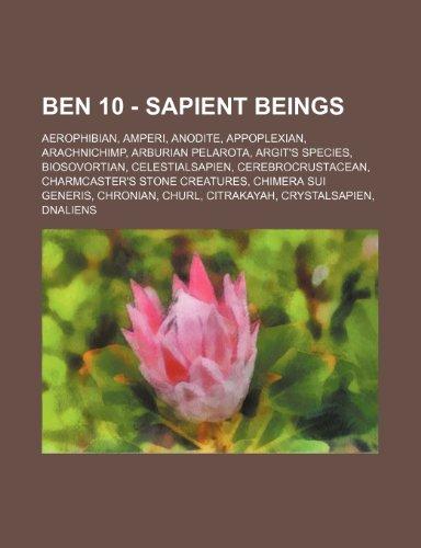 9781234719302: Ben 10 - Sapient Beings: Aerophibian, Amperi, Anodite, Appoplexian, Arachnichimp, Arburian Pelarota, Argit's Species, Biosovortian, Celestialsa