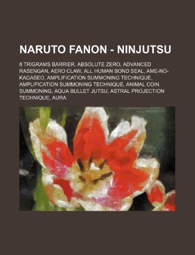 9781234719487: Naruto Fanon - Ninjutsu: 8 Trigrams Barrier, Absolute Zero, Advanced Rasengan, Aero Claw, All Human Bond Seal, AME-No-Kagaseo, Amplification Su