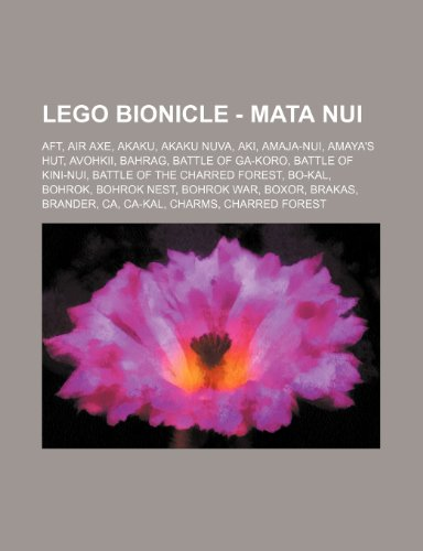 9781234723880: Lego Bionicle - Mata Nui: Aft, Air Axe, Akaku, Akaku Nuva, Aki, Amaja-Nui, Amaya's Hut, Avohkii, Bahrag, Battle of Ga-Koro, Battle of Kini-Nui,