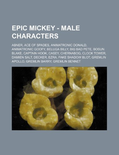9781234725594: Epic Mickey - Male Characters: Abner, Ace of Spades, Animatronic Donald, Animatronic Goofy, Beluga Billy, Big Bad Pete, Bosun Blake, Captain Hook, Ca