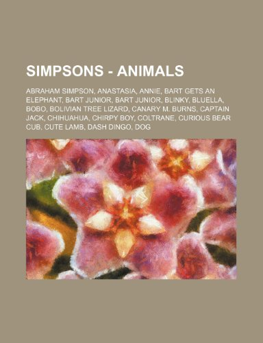 9781234725914: Simpsons - Animals: Abraham Simpson, Anastasia, Annie, Bart Gets an Elephant, Bart Junior, Bart Junior, Blinky, Bluella, Bobo, Bolivian Tr
