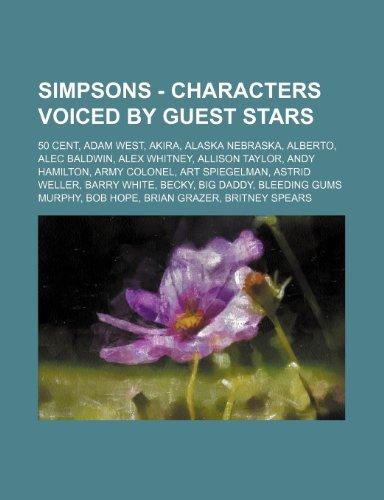 9781234726126: Simpsons - Characters Voiced by Guest Stars: 50 Cent, Adam West, Akira, Alaska Nebraska, Alberto, Alec Baldwin, Alex Whitney, Allison Taylor, Andy Ham