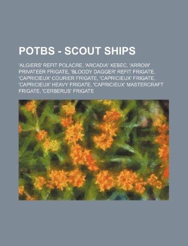 9781234726713: Potbs - Scout Ships: 'Algiers' Refit Polacre, 'Arcadia' Xebec, 'Arrow' Privateer Frigate, 'Bloody Dagger' Refit Frigate, 'Capricieux' Couri