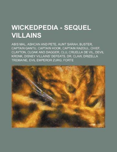 9781234728458: Wickedpedia - Sequel Villains: Abis Mal, Ashcan and Pete, Aunt Sarah, Buster, Captain Gantu, Captain Hook, Captain Razoul, Chief, Clayton, Cloak and