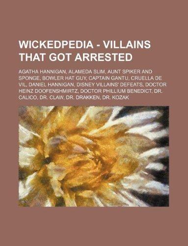 9781234728564: Wickedpedia - Villains That Got Arrested: Agatha Hannigan, Alameda Slim, Aunt Spiker and Sponge, Bowler Hat Guy, Captain Gantu, Cruella de Vil, Daniel