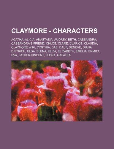 9781234730307: Claymore - Characters: Agatha, Alicia, Anastasia, Audrey, Beth, Cassandra, Cassandra's Friend, Chloe, Clare, Clarice, Claudia, Claymore Wiki,