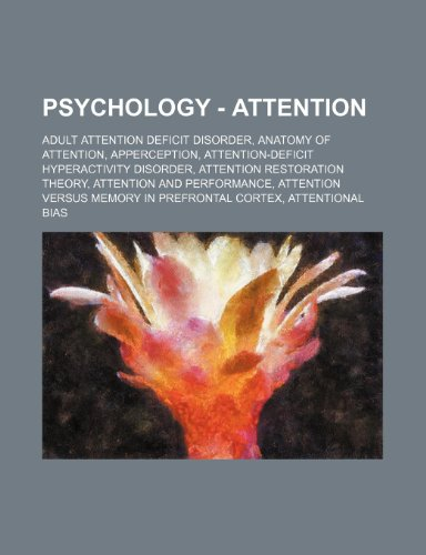 9781234732264: Psychology - Attention: Adult Attention Deficit Disorder, Anatomy of Attention, Apperception, Attention-Deficit Hyperactivity Disorder, Attent