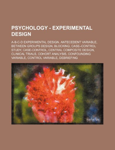 9781234732578: Psychology - Experimental Design: A-B-C-D Experimental Design, Antecedent Variable, Between Groups Design, Blocking, Case-Control Study, Case-Control,