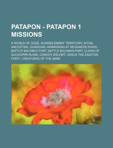 9781234732653: Patapon - Patapon 1 Missions: A World of Ooze, Across Enemy Territory, Aiton, Ancestral Guardian, Awakening at Neogaeen Ruins, Battle! Bachikoi Fort