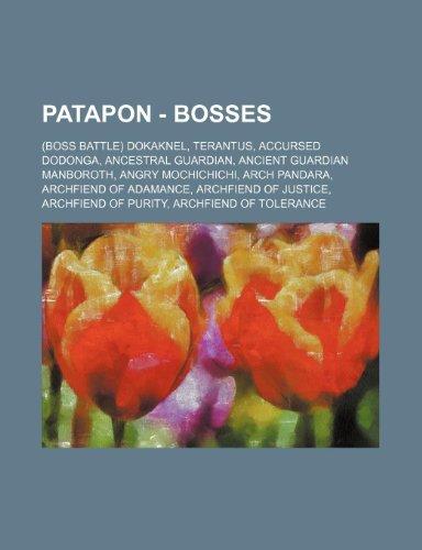 9781234732769: Patapon - Bosses: (Boss Battle) Dokaknel, Terantus, Accursed Dodonga, Ancestral Guardian, Ancient Guardian Manboroth, Angry Mochichichi,