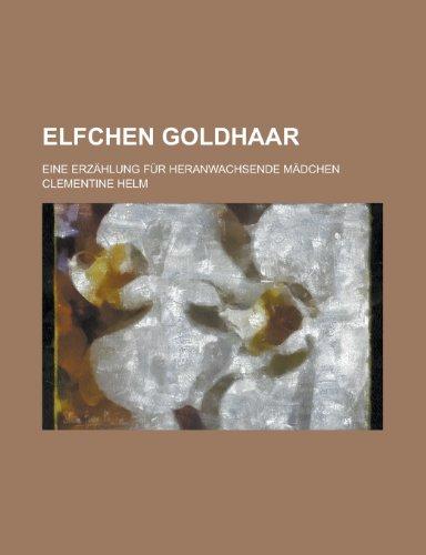 9781234732851: Elfchen Goldhaar; Eine Erzählung für heranwachsende Mädchen