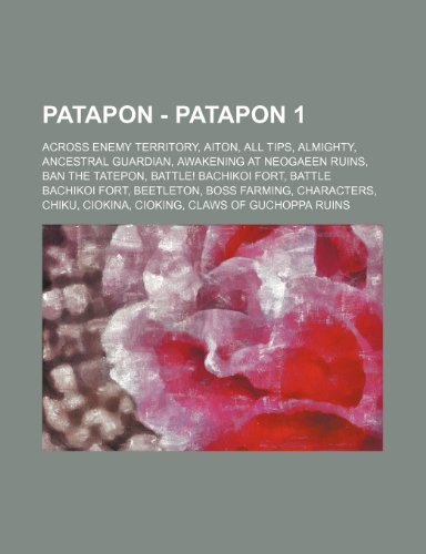 9781234732899: Patapon - Patapon 1: Across Enemy Territory, Aiton, All Tips, Almighty, Ancestral Guardian, Awakening at Neogaeen Ruins, Ban the Tatepon, B