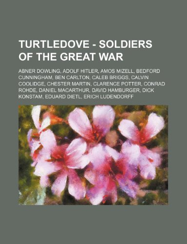 9781234733698: Turtledove - Soldiers of the Great War: Abner Dowling, Adolf Hitler, Amos Mizell, Bedford Cunningham, Ben Carlton, Caleb Briggs, Calvin Coolidge, Ches