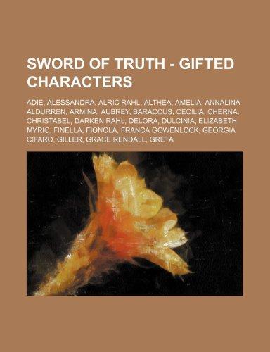 9781234733988: Sword of Truth - Gifted Characters: Adie, Alessandra, Alric Rahl, Althea, Amelia, Annalina Aldurren, Armina, Aubrey, Baraccus, Cecilia, Cherna, Christ