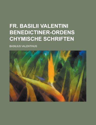 Fr. Basilii Valentini Benedictiner-Ordens Chymische Schriften (German Edition) (1234734303) by Valentinus, Basilius