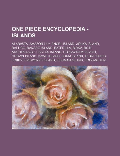 9781234738433: One Piece Encyclopedia - Islands: Alabasta, Amazon Lily, Angel Island, Asuka Island, Baltigo, Banaro Island, Baterilla, Birka, Boin Archipelago, Cactu