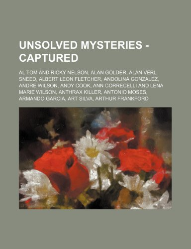 9781234739652: Unsolved Mysteries - Captured: Al Tom and Ricky Nelson, Alan Golder, Alan Verl Sneed, Albert Leon Fletcher, Andolina Gonzalez, Andre Wilson, Andy Coo