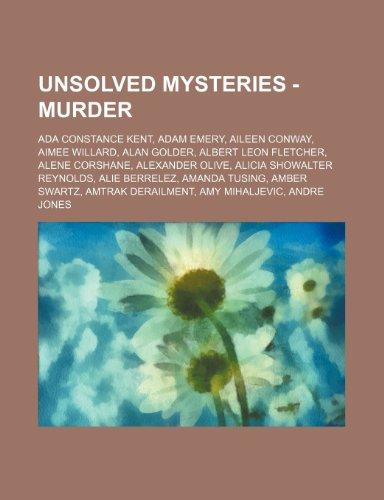 9781234739720: Unsolved Mysteries - Murder: ADA Constance Kent, Adam Emery, Aileen Conway, Aimee Willard, Alan Golder, Albert Leon Fletcher, Alene Corshane, Alexa