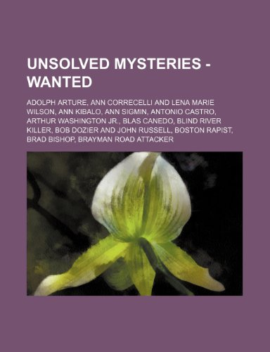 9781234739775: Unsolved Mysteries - Wanted: Adolph Arture, Ann