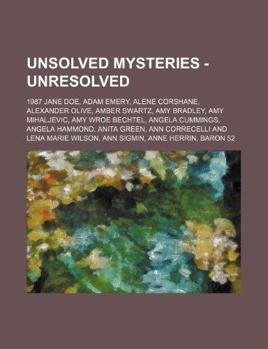 9781234739799: Unsolved Mysteries - Unresolved: 1987 Jane Doe, Adam Emery, Alene Corshane, Alexander Olive, Amber Swartz, Amy Bradley, Amy Mihaljevic, Amy Wroe Becht