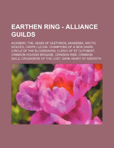 9781234740726: Earthen Ring - Alliance Guilds: Academy, The, Aegis of Olethros, Akademia, Arctic Wolves, Carpe Lucida, Champions of a New Dawn, Circle of the Bloodra