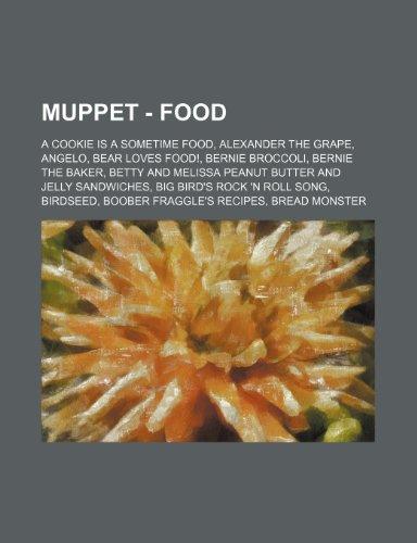 9781234741976: Muppet - Food: A Cookie Is a Sometime Food, Alexander the Grape, Angelo, Bear Loves Food!, Bernie Broccoli, Bernie the Baker, Betty a