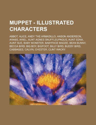 9781234742034: Muppet - Illustrated Characters: Abbot, Alice, Andy the Armadillo, Anson Anderson, Arabs, Ariel, Aunt Agnes Snuffleupagus, Aunt Edna, Aunt Sue, Baby ... Billy Bird, Buddy Bird, Cabbages, Calvi