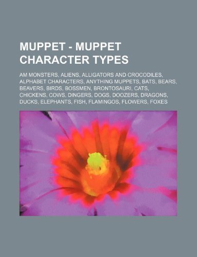 9781234742140: Muppet - Muppet Character Types: AM Monsters, Aliens, Alligators and Crocodiles, Alphabet Characters, Anything Muppets, Bats, Bears, Beavers, Birds, ... Dragons, Ducks, Elephants, Fish, Flami