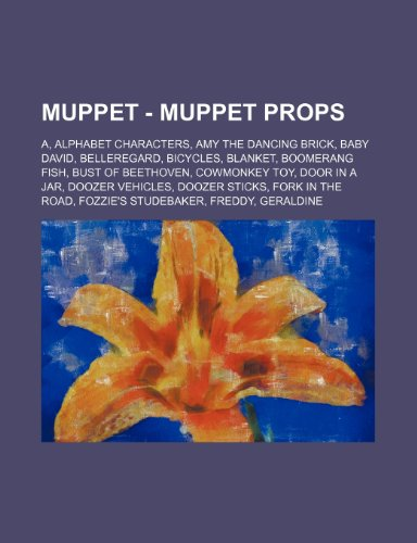 9781234742157: Muppet - Muppet Props: A, Alphabet Characters, Amy the Dancing Brick, Baby David, Belleregard, Bicycles, Blanket, Boomerang Fish, Bust of Bee
