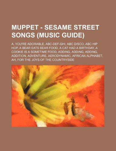 9781234742348: Muppet - Sesame Street Songs (Music Guide): A, You're Adorable, ABC-Def-Ghi, ABC Disco, ABC Hip Hop, a Bear Eats Bear Food, a Cat Had a Birthday, a Co