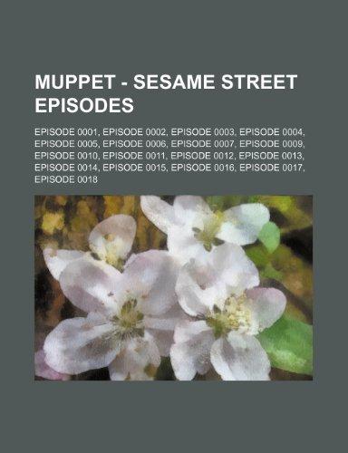 9781234742430: Muppet - Sesame Street Episodes: Episode 0001, Episode 0002, Episode 0003, Episode 0004, Episode 0005, Episode 0006, Episode 0007, Episode 0009, Episo