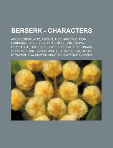 9781234743567: Berserk - Characters: Adon Coborlwitz, Adonis, Aide, Apostle, Azan, Bakiraka, Bazuso, Borkoff, Boscogn, Casca, Charlotte, Collette, Collette