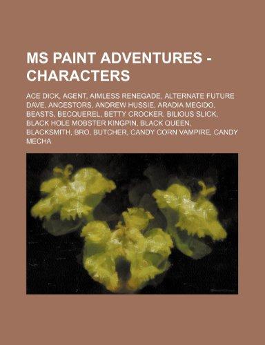 9781234743789: MS Paint Adventures - Characters: Ace Dick, Agent, Aimless Renegade, Alternate Future Dave, Ancestors, Andrew Hussie, Aradia Megido, Beasts, Becquerel