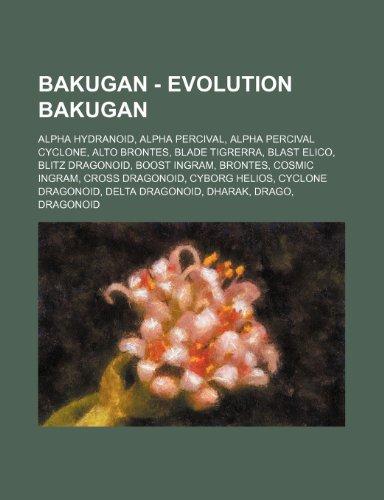 9781234745271: Bakugan - Evolution Bakugan: Alpha Hydranoid, Alpha Percival, Alpha Percival Cyclone, Alto Brontes, Blade Tigrerra, Blast Elico, Blitz Dragonoid, B