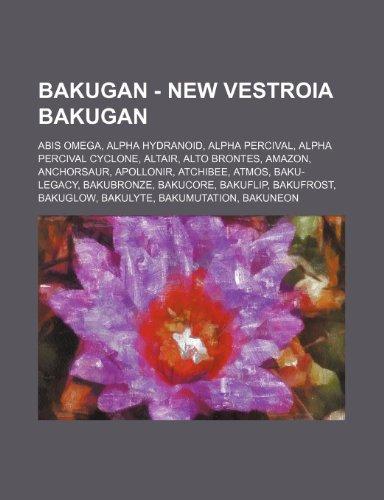 9781234745349: Bakugan - New Vestroia Bakugan: Abis Omega, Alpha Hydranoid, Alpha Percival, Alpha Percival Cyclone, Altair, Alto Brontes, Amazon, Anchorsaur, Apollon