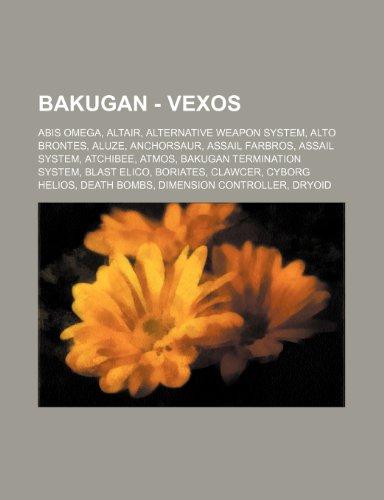 9781234745356: Bakugan - Vexos: Abis Omega, Altair, Alternative Weapon System, Alto Brontes, Aluze, Anchorsaur, Assail Farbros, Assail System, Atchibe