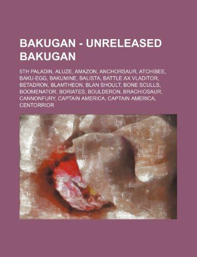 9781234745363: Bakugan - Unreleased Bakugan: 5th Paladin, Aluze, Amazon, Anchorsaur, Atchibee, Baku-Egg, Bakumine, Balista, Battle Ax Vladitor, Betadron, Blamtheon