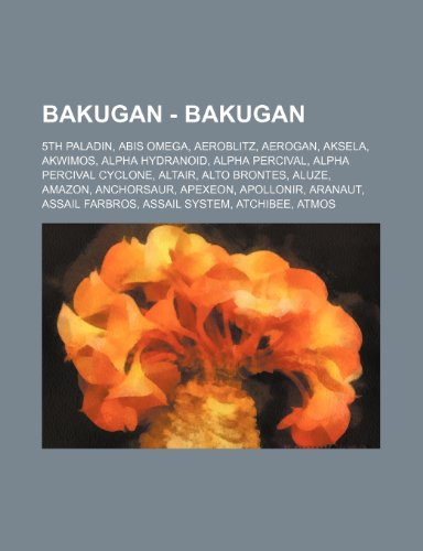 9781234745578: Bakugan - Bakugan: 5th Paladin, Abis Omega, Aeroblitz, Aerogan, Aksela, Akwimos, Alpha Hydranoid, Alpha Percival, Alpha Percival Cyclone,