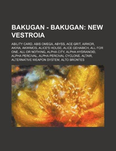 9781234745769: Bakugan - Bakugan: New Vestroia: Ability Card, Abis Omega, Abyss, Ace Grit, Airkor, Akira, Akwimos, Alice's House, Alice Gehabich, All fo