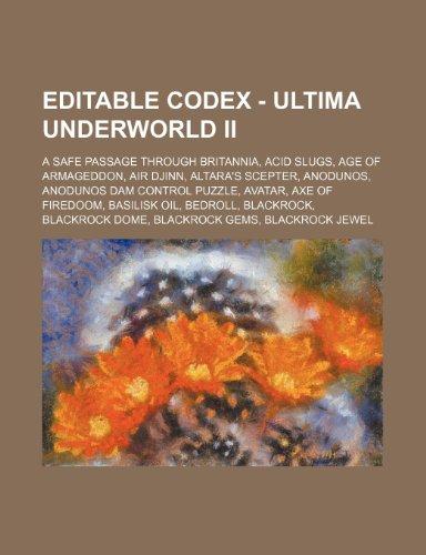 9781234746520: Editable Codex - Ultima Underworld II: A Safe Passage Through Britannia, Acid Slugs, Age of Armageddon, Air Djinn, Altara's Scepter, Anodunos, Anoduno