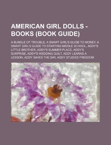 9781234747800: American Girl Dolls - Books (Book Guide): A Bundle of Trouble, a Smart Girl's Guide to Money, a Smart Girl's Guide to Starting Middle School, Addy's L