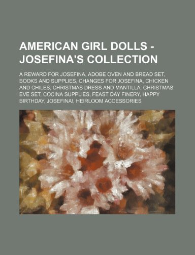 9781234747824: American Girl Dolls - Josefina's Collection: A Reward for Josefina, Adobe Oven and Bread Set, Books and Supplies, Changes for Josefina, Chicken and Ch