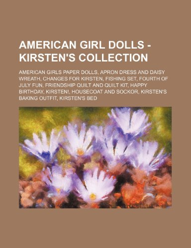 9781234747862: American Girl Dolls - Kirsten's Collection: American Girls Paper Dolls, Apron Dress and Daisy Wreath, Changes for Kirsten, Fishing Set, Fourth of July