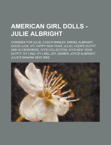 9781234747954: American Girl Dolls - Julie Albright: Changes for Julie, Coach Manley, Daniel Albright, Good Luck, Ivy, Happy New Year, Julie!, Hoops Outfit and Acces