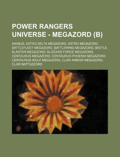 9781234748814: Power Rangers Universe - Megazord (B): Animus, Astro Delta Megazord, Astro Megazord, Battlefleet Megazord, Battlewing Megazord, Beetle Blaster Megazor